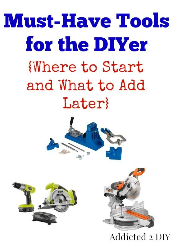 Must-Have Tools for the DIYer {Where to Start and What to Add Later}