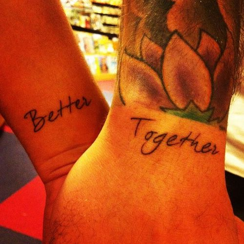 """Better together. Couple tattoo. We are so doing this!! This is the title of our wedding song :)""  I really like this for the previous poster's connection to it. That's really great, actually."
