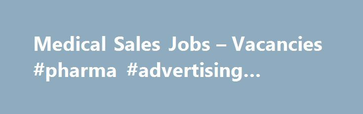Medical Sales Jobs – Vacancies #pharma #advertising #agencies http://pharma.remmont.com/medical-sales-jobs-vacancies-pharma-advertising-agencies/  #medical sales jobs # Medical Sales jobs Posted 5 days ago by BMS Performance Featured Manchester Permanent, full-time 22,000 per annum, pro-rata, inc benefits, OTE 6 applications This global medical products company is looking for a professional and articulate science graduates to promote spinal injury products into surgeons. If you have a 2:1 in…