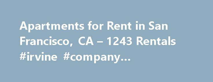 Apartments for Rent in San Francisco, CA – 1243 Rentals #irvine #company #apartments http://apartment.remmont.com/apartments-for-rent-in-san-francisco-ca-1243-rentals-irvine-company-apartments/  #san francisco apartments # Apartments for Rent in San Francisco, CA About San Francisco Thinking of moving to San Francisco? Here's what you need to know. Foggy San Francisco is famous for everything from the Golden Gate Bridge and sourdough bread to its many hills, cable cars and stunning Victorian…