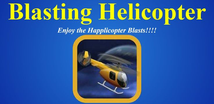 https://play.google.com/store/apps/details?id=softwebcare.admin.blastinghelicopter download this app for android mobil download and rating this app enjoy the blasting hepplicopter 🤘