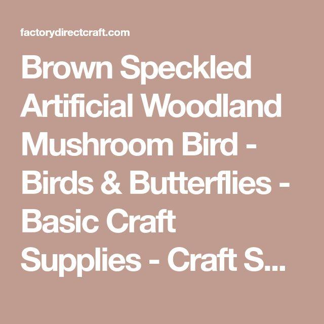 Brown Speckled Artificial Woodland Mushroom Bird - Birds & Butterflies - Basic Craft Supplies - Craft Supplies