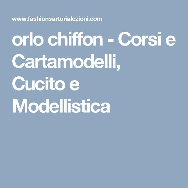 orlo chiffon - Corsi e Cartamodelli, Cucito e Modellistica
