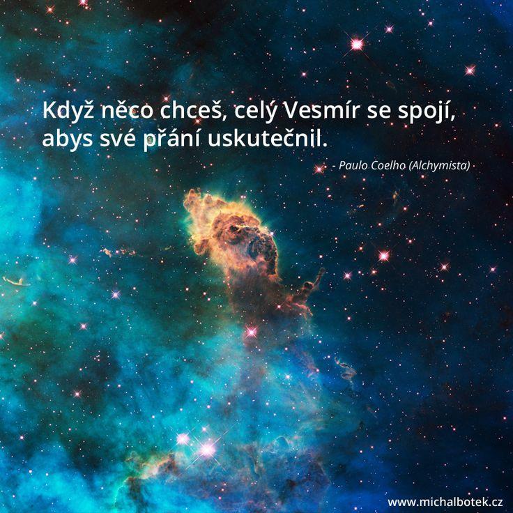 Když něco chceš, celý Vesmír se spojí, abys své přání uskutečnil. - Paulo Coelho (Alchymista) *Stáhněte si můj eBook na www.michalbotek.cz