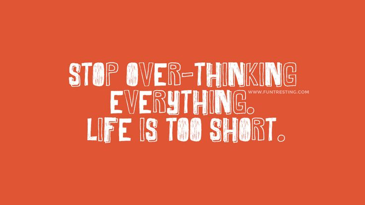 Stop over-thinking everything. Life is too short.#beautifulquotes, #bestquotes, #quotes, #wisdomquotes, #funtresting