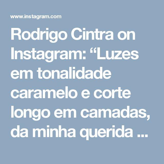 """Rodrigo Cintra on Instagram: """"Luzes em tonalidade caramelo e corte longo em camadas, da minha querida cliente @morganaalbuquerquee"""""""