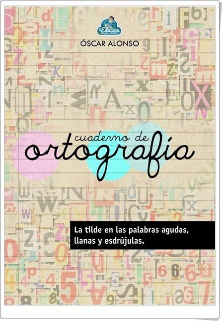 Cuaderno de ortografía de laeduteca.blogspot.com.es (Tilde en agudas, llanas y esdrújulas)