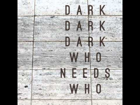 Dark Dark Dark - Who Needs Who - YouTube