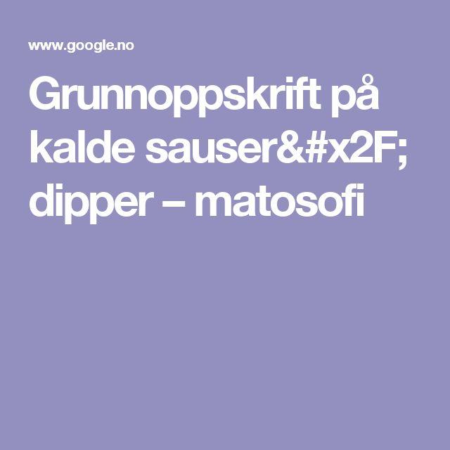 Grunnoppskrift på kalde sauser/ dipper – matosofi