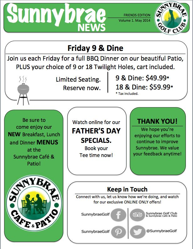 Here's our first FRIENDS of Sunnybrae Golf Club newsletter for the Season! Contact us to join our e-mail list. Lots of great NEW things happening at the Club. See you there!   Volume 1 - May 2014
