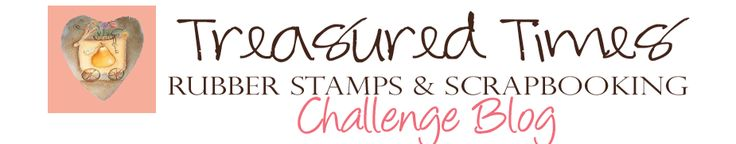Treasured Times Rubber Stamps Challenge Blog