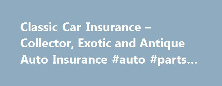 Classic Car Insurance – Collector, Exotic and Antique Auto Insurance #auto #parts #used http://uk.remmont.com/classic-car-insurance-collector-exotic-and-antique-auto-insurance-auto-parts-used/  #classic auto insurance # Comprehensive Protection for the World's Finest Automobiles Classic Auto Quote specializes in collectible and classic car insurance and is operated by Voyager Insurance Services, Inc. a decades long leader in the insurance industry. Since 1958 Voyager has built its reputation…