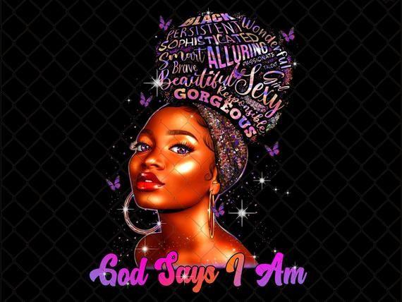 God Says I Am Black Queen Png Melanin Afro Woman Png Pride Women Black Queen Png Printable Sublimation Desi Black Love Art Black Girl Cartoon Black Girl Art