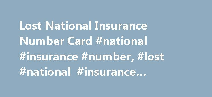 Lost National Insurance Number Card #national #insurance #number, #lost #national #insurance #number #card http://maryland.remmont.com/lost-national-insurance-number-card-national-insurance-number-lost-national-insurance-number-card/  Lost National Insurance Number Card If you have lost your National Insurance number card you can make an application for a replacement by clicking here. However, the HMRC no longer issue a National Insurance number card, you will receive your National Insurance…
