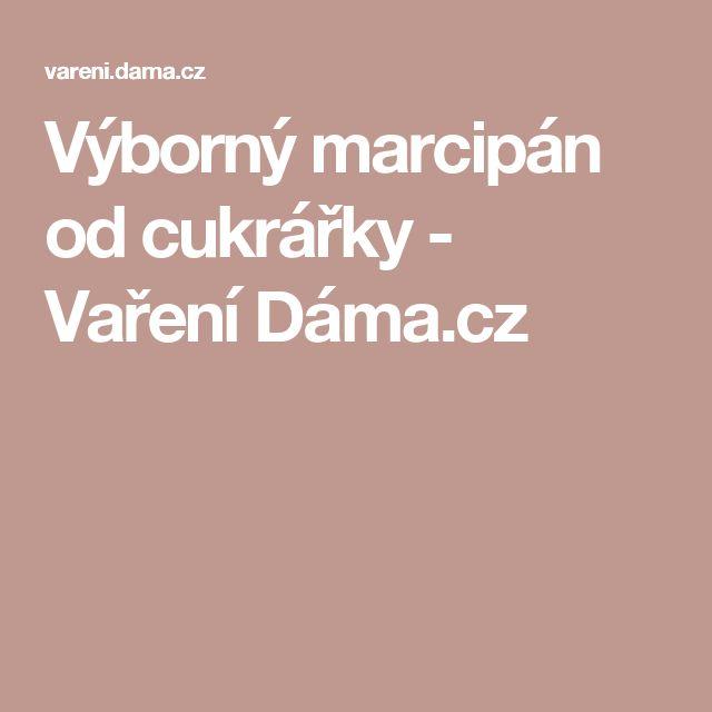 Výborný marcipán od cukrářky - Vaření Dáma.cz