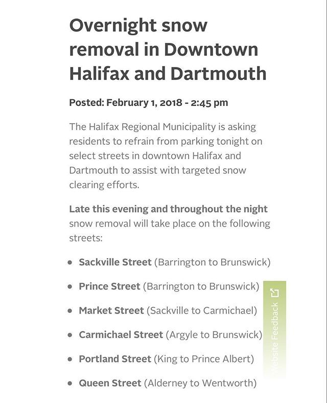 Spread the word ... Overnight snow removal in Downtown Halifax and Dartmouth . Posted: February 1 2018 . The Halifax Regional Municipality is asking residents to refrain from parking tonight on select streets in downtown Halifax and Dartmouth to assist with targeted snow clearing efforts. . Late this evening and throughout the night snow removal will take place on the following streets: . Sackville Street (Barrington to Brunswick) Prince Street (Barrington to Brunswick) Market Street…