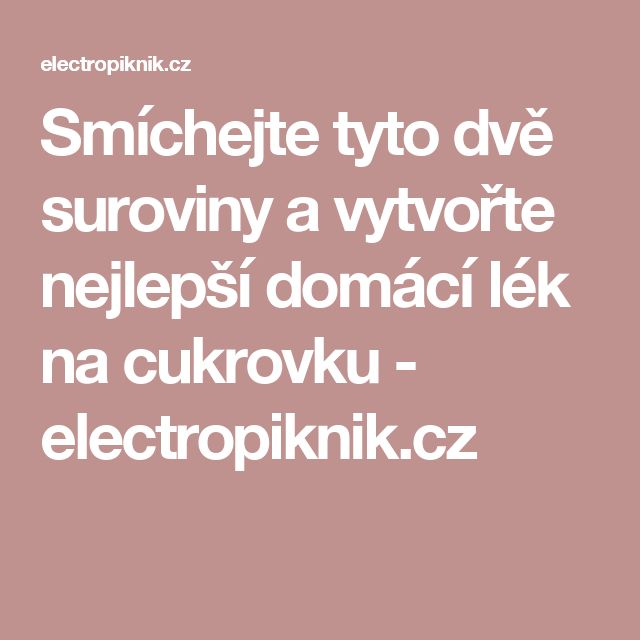 Smíchejte tyto dvě suroviny a vytvořte nejlepší domácí lék na cukrovku - electropiknik.cz