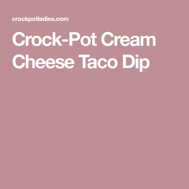 Crock-Pot Cream Cheese Taco Dip