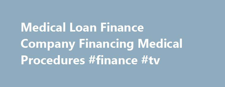 Medical Loan Finance Company Financing Medical Procedures #finance #tv http://finances.remmont.com/medical-loan-finance-company-financing-medical-procedures-finance-tv/  #loan finance # Plastic/Cosmetic Surgery, Infertility, Fertility, Bariatric Procedures, Weight Loss, Dental, Lasik/Vision, Dermatology, Hair Transplant, Hospital, Insurance Co-Payments, Adoption, Funerals, and Medical Tourism * Depends on Applicants Credit and Lendor Our dedicated team of agents comes with years of…