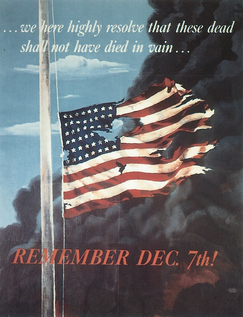 """Poster designed by Allen Sandburg, issued by the Office of War Information, Washington, D.C., in 1942, in remembrance of the Japanese Attack on Pearl Harbor on 7 December 1941.The poster also features a quotation from Abraham Lincoln's Gettysburg Address: """"... we here highly resolve that these dead shall not have died in vain ...""""."""