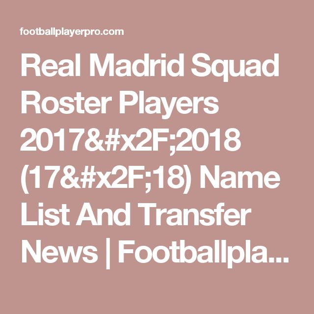 Real Madrid Squad Roster Players 2017/2018 (17/18) Name List And Transfer News | Footballplayerpro.com