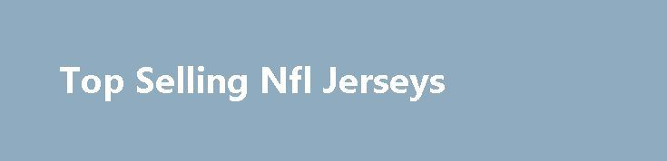 Top Selling Nfl Jerseys  http://srt.ru/news-blog/top-selling-nfl-jerseys/  It in order to noted that Boston went 11-1 provides you with home starts last year and that Cleveland starter Paul Byrd, despite a 3.52 road ERA, has seen the Indians go just 3-7 in his away starts in '06. Bicycle head lights are for illuminating the road ahead. Find really cool graphics in categories like life, glittery, hearts, holidays, icons, guy stuff, alcohol, as well as white white, friendship, love, playful…