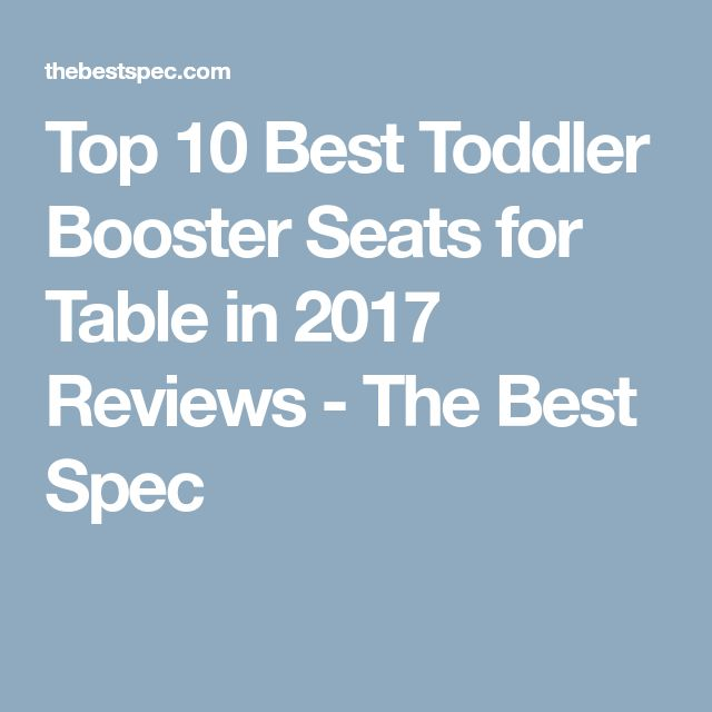 Top 10 Best Toddler Booster Seats for Table in 2017 Reviews - The Best Spec