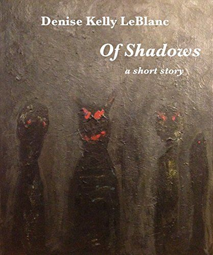 Of Shadows: A Short Story by Denise Kelly LeBlanc http://www.amazon.com/dp/B01CO3MDZA/ref=cm_sw_r_pi_dp_WWp-wb03A4ZMM