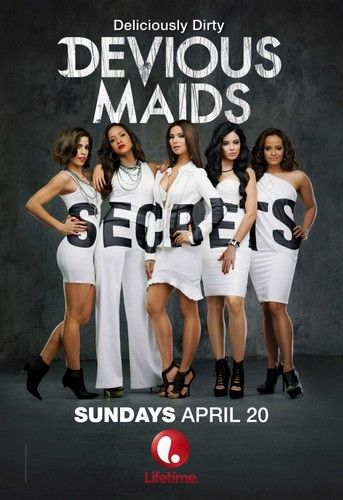 Devious Maids  Four Latina maids with ambition and dreams of their own work for the rich and famous in Beverly Hills.