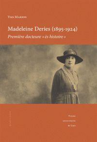 Madeleine Deries (1895-1924), première docteure ès histoire / Yves Marion . - Presses universitaires de Caen, 2017 http://bu.univ-angers.fr/rechercher/description?notice=000897080&champ=tout&recherche=9782841338467&start=&end=