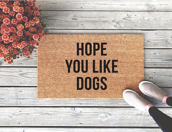 Hope You Like Dogs Door Mat  Funny Doormat  Custom Doormat