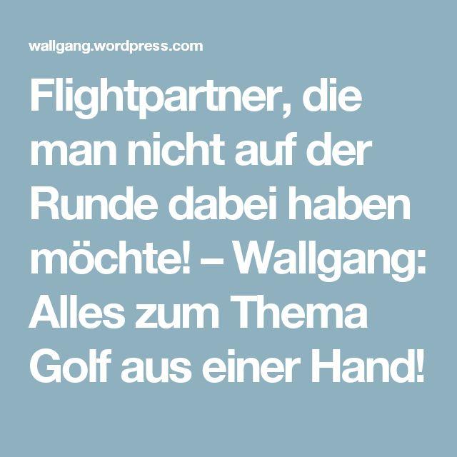 Flightpartner, die man nicht auf der Runde dabei haben möchte! – Wallgang: Alles zum Thema Golf aus einer Hand!