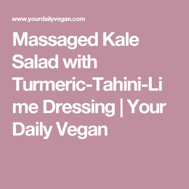 Massaged Kale Salad with Turmeric-Tahini-Lime Dressing | Your Daily Vegan