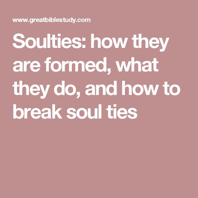 Soulties: how they are formed, what they do, and how to break soul ties