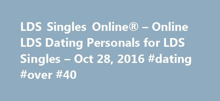 LDS Singles Online® – Online LDS Dating Personals for LDS Singles – Oct 28, 2016 #dating #over #40 http://dating.remmont.com/lds-singles-online-online-lds-dating-personals-for-lds-singles-oct-28-2016-dating-over-40/  #lds singles # It is necessary for cookies to be enabled in your browser to log in and use other features of the site. Below you will find instructions on how to enable cookies. Windows IE 6.x Browser Select Tools … Continue reading →