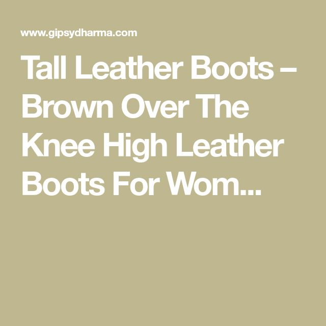 Tall Leather Boots – Brown Over The Knee High Leather Boots For Wom...