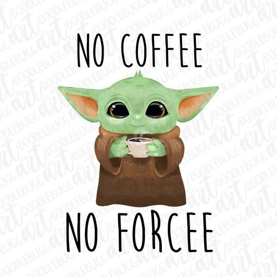 No Coffee No Forcee Space Baby Inspired Transparent Png File File For Sublimation Funny Space Design Coffee Design Instant Download In 2021 Yoda Wallpaper Yoda Images Yoda Drawing