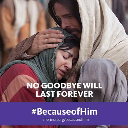 Because of the plan of salvation we will be able to see our loved ones again. Thank you Heavenly Father.