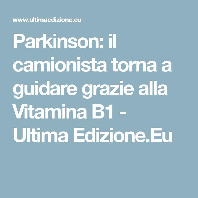 Parkinson: il camionista torna a guidare grazie alla Vitamina B1 - Ultima Edizione.Eu