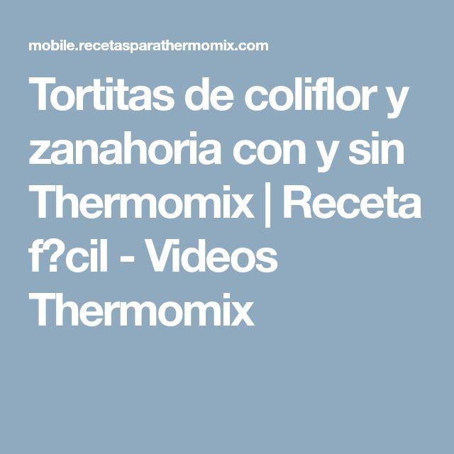 Tortitas de coliflor y zanahoria con y sin Thermomix | Receta f?cil - Videos Thermomix