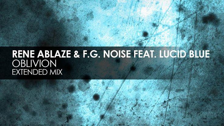 Rene Ablaze & F.G. Noise featuring Lucid Blue - Oblivion
