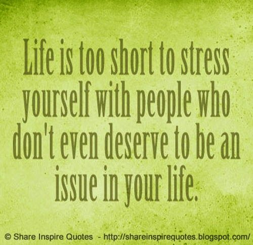 LIFE is too short to stress yourself with people who don't even deserve to be an issue in your life.   #Life #lifelessons #lifeadvice #lifequotes ##quotesonlife #lifequotesandsayings #short #stress #people #deserve #issue #shareinspirequotes #share #inspire #quotes #whatsapp