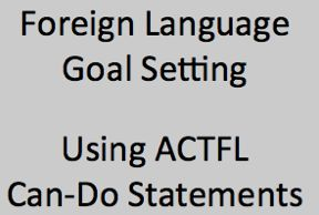Foreign Language Goal Setting Using ACTFL Can-Do Statements (French, Spanish) wlteacher.wordpress.com