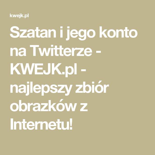 Szatan i jego konto na Twitterze - KWEJK.pl - najlepszy zbiór obrazków z Internetu!