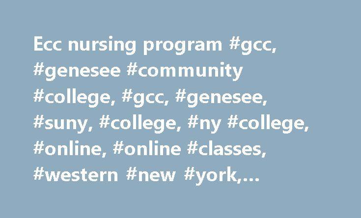 Ecc nursing program #gcc, #genesee #community #college, #gcc, #genesee, #suny, #college, #ny #college, #online, #online #classes, #western #new #york, #education, #higher #ed http://philippines.nef2.com/ecc-nursing-program-gcc-genesee-community-college-gcc-genesee-suny-college-ny-college-online-online-classes-western-new-york-education-higher-ed/  # Nursing Registered Nurses find employment in a wide variety of work environments, such as: Nursing homes Schools Doctor's offices Businesses…
