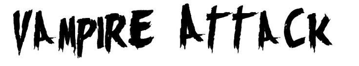 """""""Monsters Attack!""""  I think this font suits the emphasis of the word """"Attack"""" well with it's dark black bold. It's spooky shape suits the idea of a Vampire, as to me Vampire Attack makes me think of Halloween."""