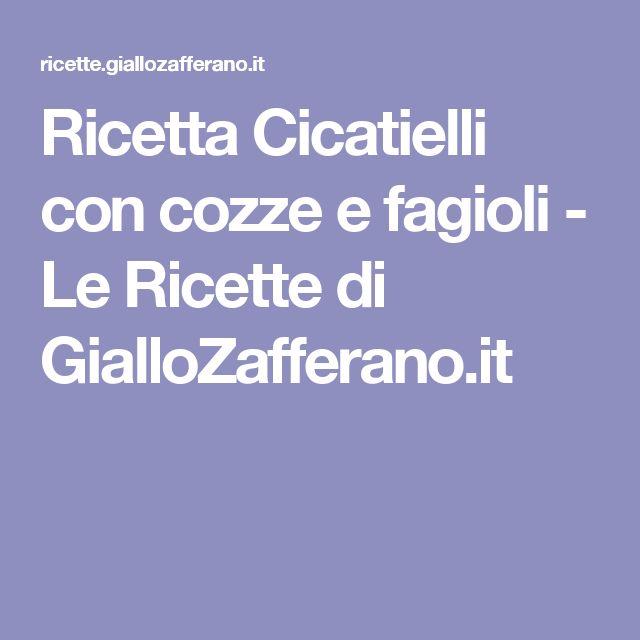Ricetta Cicatielli con cozze e fagioli - Le Ricette di GialloZafferano.it