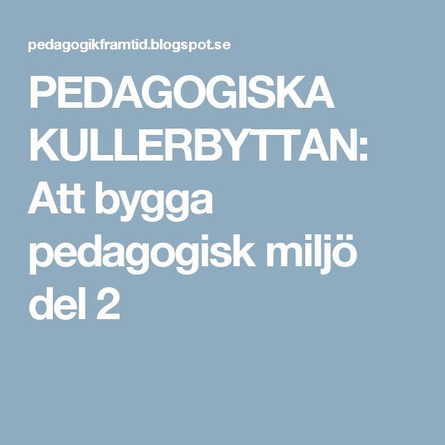 PEDAGOGISKA KULLERBYTTAN: Att bygga pedagogisk miljö del 2
