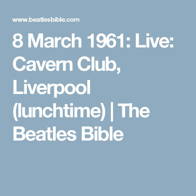 8 March 1961: Live: Cavern Club, Liverpool (lunchtime) | The Beatles Bible