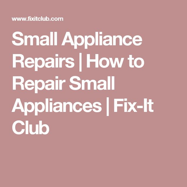 Small Appliance Repairs | How to Repair Small Appliances | Fix-It Club